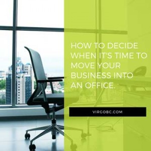 How To Decide When It's Time To Move Your Business Into An Office