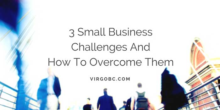 3 Small Business Challenges And How To Overcome Them