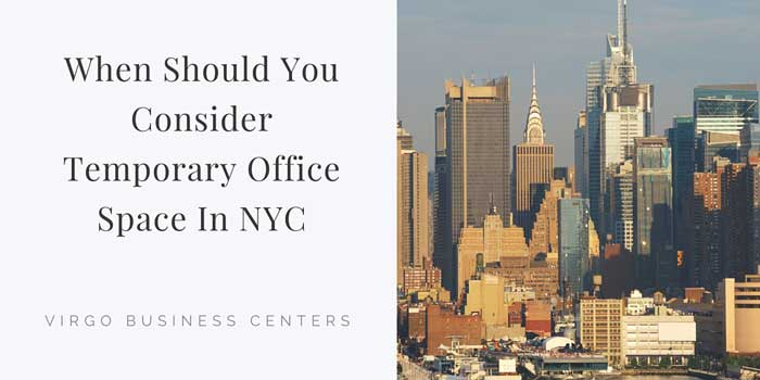 When Should You Consider Temporary Office Space In NYC